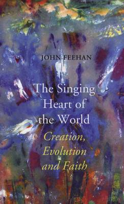 The Singing Heart of the World: Creation, Evolution and Faith (Paperback)
