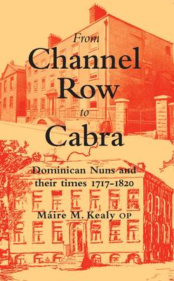 From Channel Row to Cabra: Dominican Nuns and Their Times, 1717-1820 (Paperback)