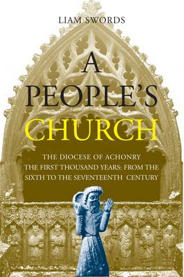 A People's Church: The Diocese of Achonry. The First 1000 Years: from the 6th Century to the 17th Century (Hardback)