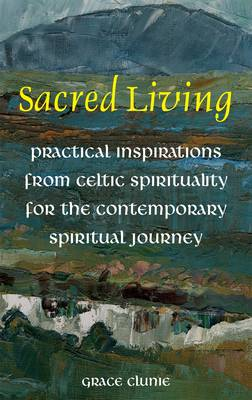 Sacred Living: Practical Inspirations from Celtic Spirituality for the Contemporary Spiritual Journey (Paperback)