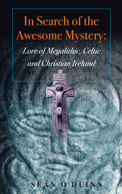 In Search of the Awesome Mystery: Lore of Megalithic, Celtic and Christian Ireland (Paperback)