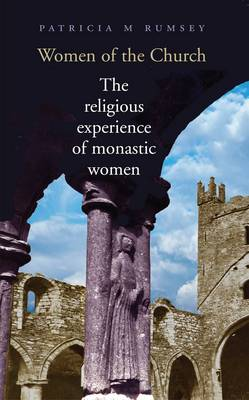 Women of the Church: The Religious Experience of Monastic Women (Paperback)