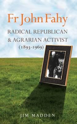 Fr John Fahy (1893-1969): Radical Republican and Agrarian Activist (Paperback)