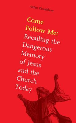 Come Follow Me: Recalling the Dangerous Memory of Jesus and the Church (Paperback)