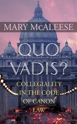 Quo Vadis: Collegiality in the Code of Canon Law (Hardback)