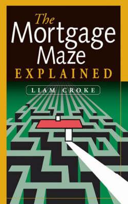The Mortgage Maze Explained (Paperback)