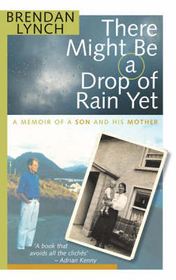 There Might be a Drop of Rain Yet: A Memoir of a Son and His Mother (Paperback)