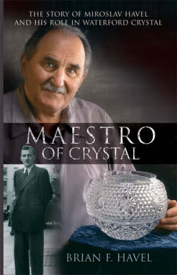 Maestro of Crystal: The Story of Miroslav Havel (Paperback)