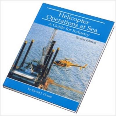 Helicopter Operations at Sea: A Guide for Industry (Paperback)