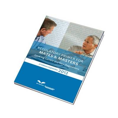 Regulatory Primer for Mates & Masters Covering Current and New Regulations (Paperback)