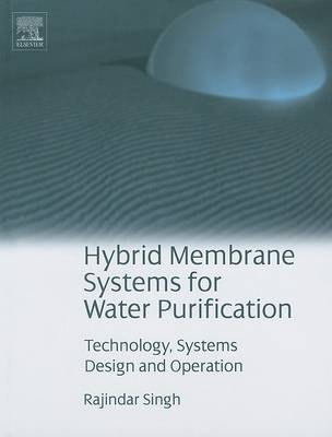Hybrid Membrane Systems for Water Purification: Technology, Systems Design and Operations (Hardback)