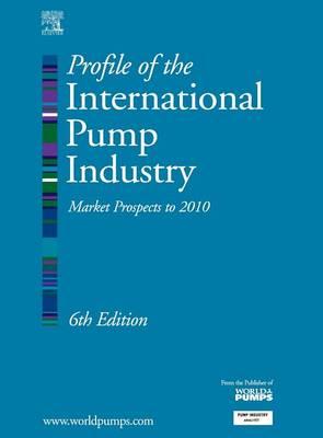 Profile of the International Pump Industry: Market Prospects to 2010 (Hardback)