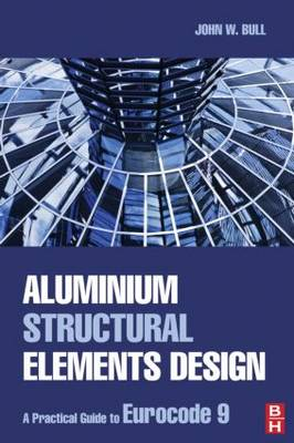 Aluminium Structural Elements Design: A Practical Guide to Eurocode 9 (Hardback)