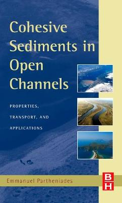 Cohesive Sediments in Open Channels: Erosion, Transport and Deposition (Hardback)