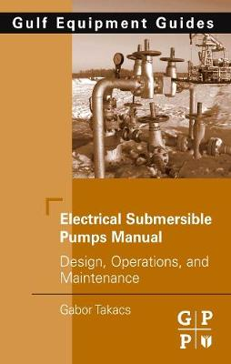 Electrical Submersible Pumps Manual: Design, Operations, and Maintenance (Hardback)