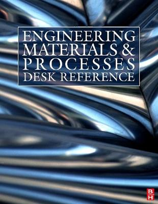 Engineering Materials and Processes Desk Reference (Hardback)