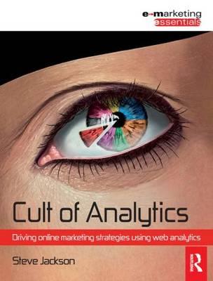 Cult of Analytics: Driving online marketing strategies using web analytics (Paperback)