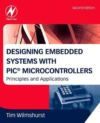 Designing Embedded Systems with PIC Microcontrollers: Principles and Applications (Paperback)