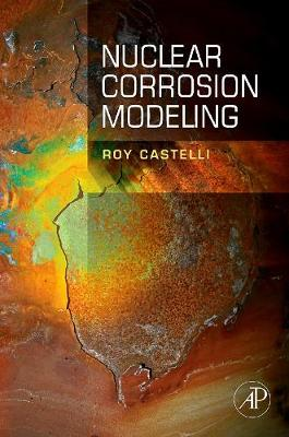 Nuclear Corrosion Modeling: The Nature of CRUD (Hardback)