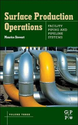 Surface Production Operations: Volume III: Facility Piping and Pipeline Systems (Hardback)