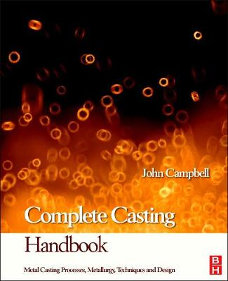 Complete Casting Handbook: Metal Casting Processes, Techniques and Design (Hardback)