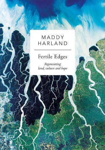 Fertile Edges: Regenerating Land, Culture and Hope (Paperback)