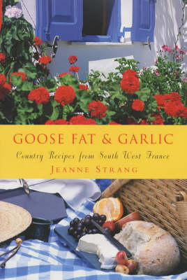 Goose Fat and Garlic: Country Recipes from South-West France (Paperback)