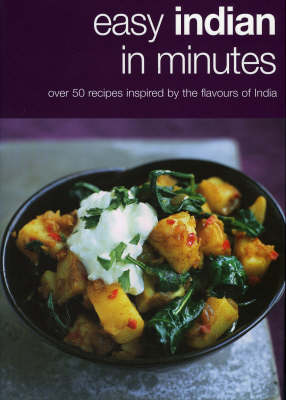 Easy Indian in Minutes: Over 50 Recipes Inspired by the Flavours of India - Vincent Square Books (Hardback)