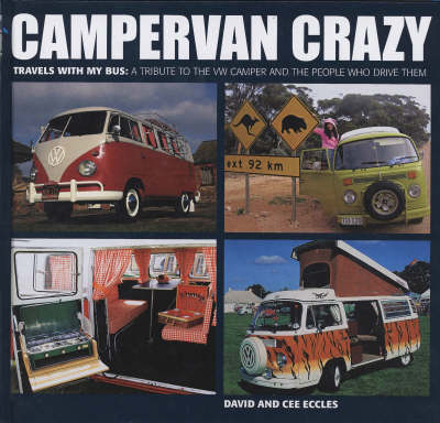Campervan Crazy: Travels with My Bus: A Tribute to the VW Camper and the People Who Drive Them (Hardback)