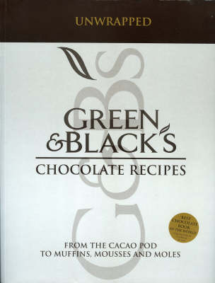 Green and Black's Chocolate Recipes: Unwrapped: From the Cacao Pod to Muffins, Mousses and Moles (Paperback)