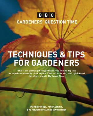 Gardeners' Question Time: Techniques and Tips for Gardeners: In Association with the BBC (Paperback)