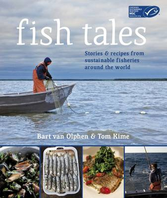 Fish Tales: in Association with MSC: Stories and Recipes from Sustainable Fisheries Around the World in Association with MSC (Hardback)