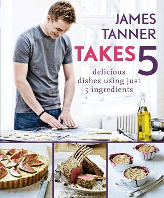 James Tanner Takes 5: Delicious Dishes Using Just 5 Ingredients (Paperback)