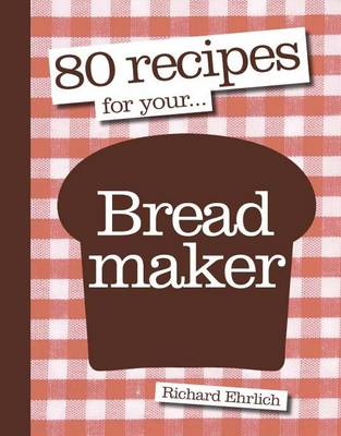 80 Recipes for Your Breadmaker - 80 Recipes for... (Paperback)