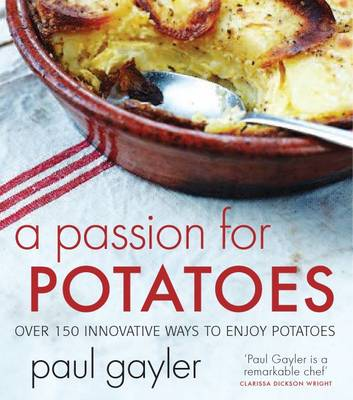 A Passion for Potatoes: Over 150 Innovative Ways to Enjoy Potatoes (Paperback)