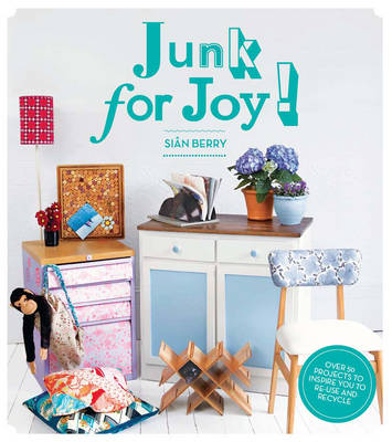 Junk for Joy!: Over 40 Inspiring Re-use and Recycling Projects (Paperback)