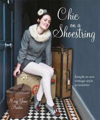 Chic on a Shoestring: Simple to Sew Vintage-Style Accessories (Paperback)