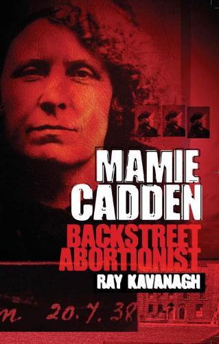 Mamie Cadden: Backstreet Abortionist (Paperback)