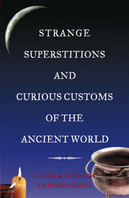 Strange Superstitions and Curious Customs of the Ancient World (Paperback)