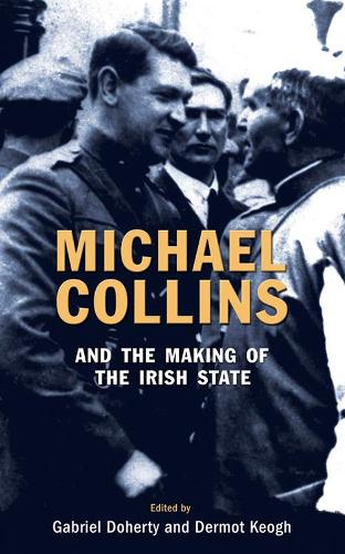 Michael Collins and the Making of the Irish State (Paperback)