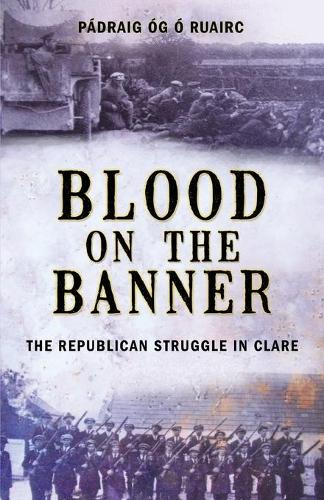 Blood On The Banner: The Republican Struggle in Clare (Paperback)
