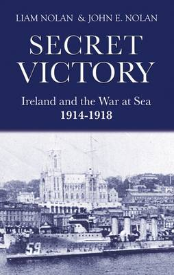 Secret Victory: Cobh and the War at Sea 1914-1918 (Paperback)