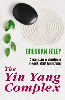 The Yin Yang Complex: Create success by understanding one of the world's oldest dynamic forces. (Paperback)
