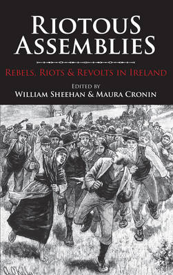 Riotous Assemblies: Riots, Rebels and Revolts in Ireland (Paperback)