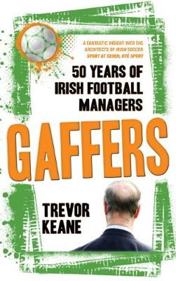 Gaffers:50 Years of Irish Football Managers (Paperback)