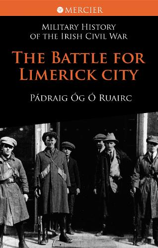 The Battle for Limerick City - Mercier's History of the Irish Civil War (Paperback)