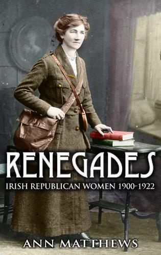 Renegades: Irish Republican Women 1900-1922 (Paperback)