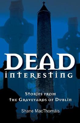 Dead Interesting: Stories from the Graveyards of Dublin - Glasnevin Trust (Paperback)