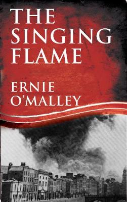 The Singing Flame - Ernie O'Malley Series 2 (Paperback)