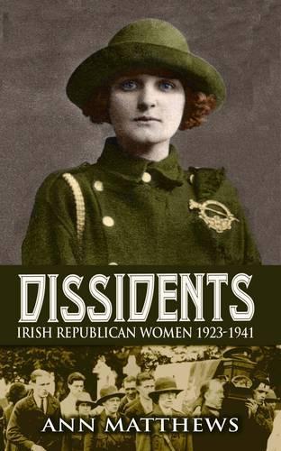 Dissidents: Irish Republican Women 1923-1941 (Paperback)